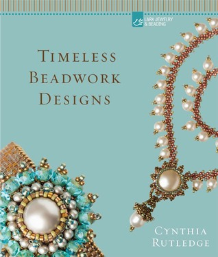 Cynthia Rutledges Gorgeous Beadwork Projects  by  Cynthia Rutledge
