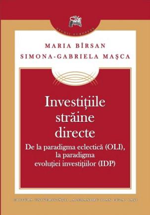 Investiţiile strǎine directe: de la paradigma eclecticǎ (OLI), la paradigma evoluţiei investiţiilor (IDP) Maria Bîrsan
