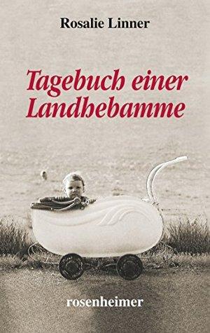 Tagebuch einer Landhebamme (Landfrauen 15)  by  Rosalie Linner