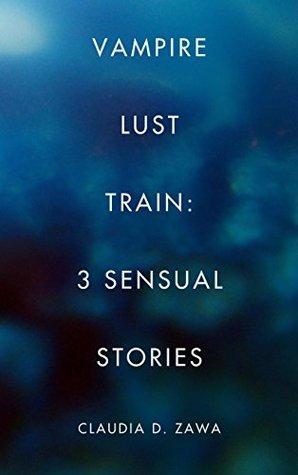 Vampire Lust Train: 3 Sensual Stories Claudia D. Zawa