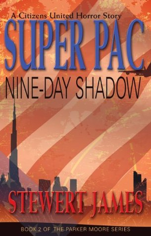 Super PAC Nine-Day Shadow: A Citizens United Horror Story (Super PAC/Parker Moore Book 2)  by  Stewert James