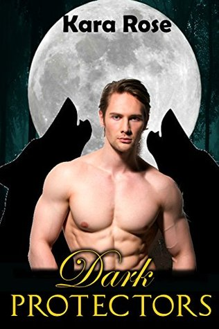 Dark Protectors (A Paranormal Werewolf Shifter Erotic Short Story) Kara Rose