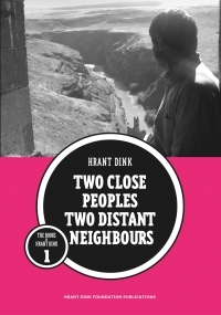 Two Close Peoples Two Distant Neighbours  by  Hrant Dink