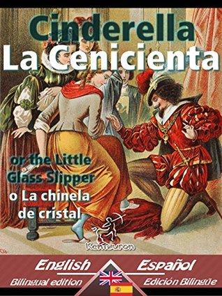 Cinderella - La Cenicienta: Bilingual parallel text - Textos bilingües en paralelo: English-Spanish / Inglés-Español [Dual Language Easy Reader]  by  Charles Perrault