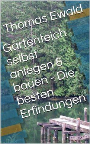 Gartenteich selbst anlegen & bauen - Die besten Erfindungen  by  Thomas Ewald