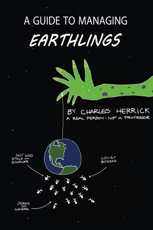 Guide to Managing Earthlings  by  Charles Herrick