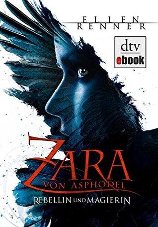 Zara von Asphodel - Rebellin und Magierin: Roman