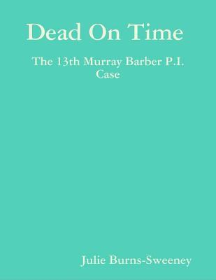 Dead on Time: The 13th Murray Barber P.I. Case  by  Julie Burns-Sweeney