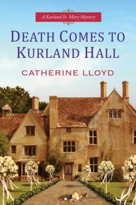 Death Comes To Kurland Hall by Catherine Lloyd