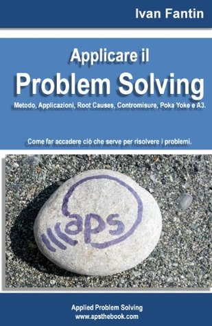 Applicare il Problem Solving. Metodo, Applicazioni, Root Causes, Contromisure, Poka Yoke, A3  by  Ivan Fantin