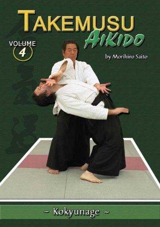 Takemusu Aikido    Volume 4    Kokyunage  by