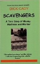 Scavengers: A True Story of Money, Madness and Murder  by  Dick Cady