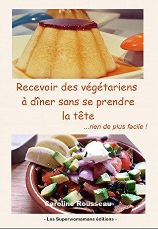 Recevoir des végétariens à dîner sans se prendre la tête: rien de plus facile !  by  Caroline Rousseau