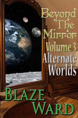 Alternate Worlds (Beyond the Mirror #3)  by  Blaze Ward
