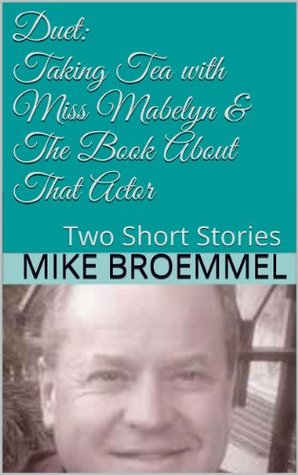 Duet: Taking Tea with Miss Mabelyn & The Book About That Actor (Duets  by  Mike Broemmel 6) by Mike Broemmel