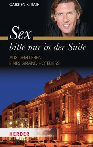 Sex bitte nur in der Suite - Aus dem Leben eines Grand Hoteliers by Carsten K. Rath