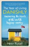 A Year of Living Danishly: My Twelve Months Unearthing the Secrets of the World's Happiest Country