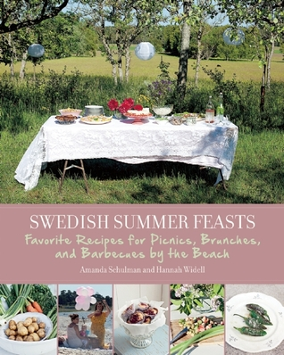 Swedish Summer Feasts: Favorite Recipes for Picnics, Brunches, and Barbecues the Beach by Amanda Schulman