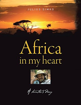 Africa in My Heart: A Hunters Diary  by  Julius Simko