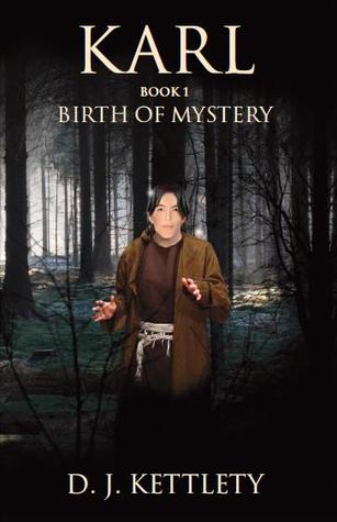 Karl - Birth of a Mystery by D.J. Kettlety
