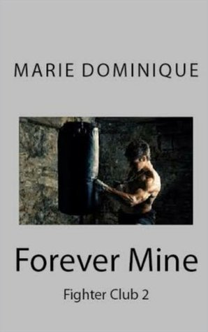 Forever Mine (Fighter Club, # 2)  by  Marie  Dominique