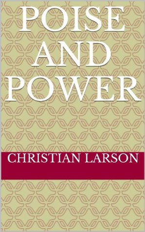 Poise and Power  by  Christian D. Larson