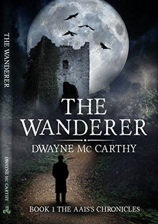The Wanderer (The Aais Chronicles Book 1) Dwayne McCarthy