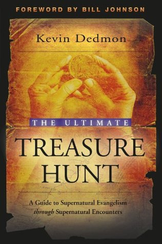 The Ultimate Treasure Hunt: A Guide to Supernatural Evangelism through Spiritual Encounters Kevin Dedmon
