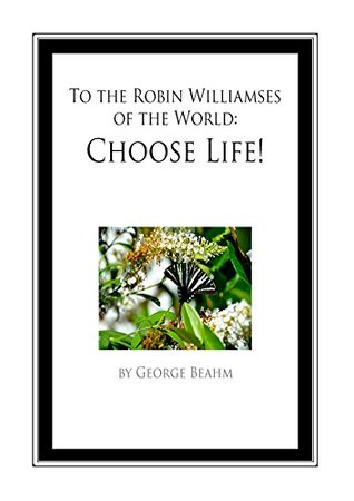 To the Robin Williamses of the World: Choose Life!  by  George Beahm