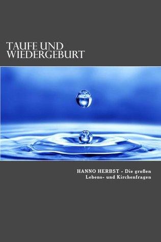 Taufe und Wiedergeburt: Die Entrückung richtig verstehen (Die großen Lebens- und Kirchenfragen 4) Hanno Herbst