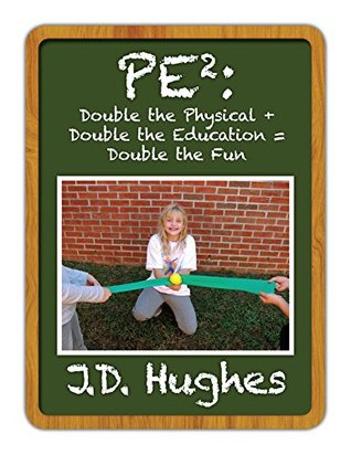 PE2: Double the Physical + Double the Education = Double the Fun!  by  J.D.  Hughes