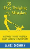 35 Dog Training Mistakes: Mistakes You Are Probably Doing and How to Avoid Them