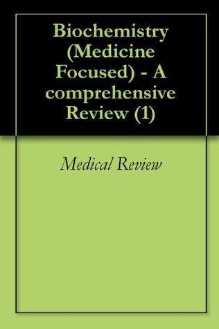 Biochemistry (Medicine Focused) - A comprehensive Review (1) MEDICAL REVIEW