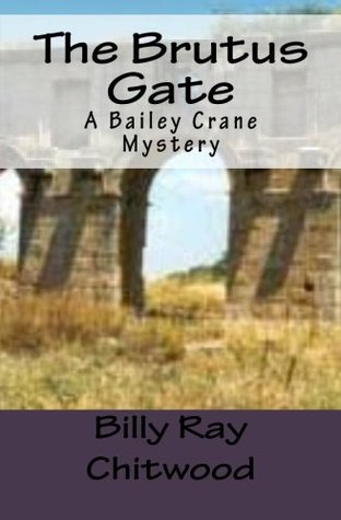 The Brutus Gate, A Bailey Crane Mystery Billy Ray Chitwood