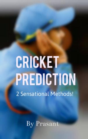Cricket Prediction -2 Sensational Methods  by  Prasant