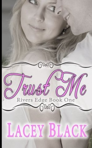 Trust Me (Rivers Edge, #1)