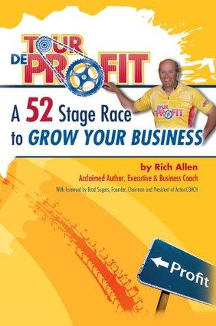 Tour de Profit - a 52 Stage Race to Grow Your Business Rich Allen