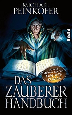 Das Zauberer-Handbuch: Schreib deinen eigenen Fantasy-Roman  by  Michael Peinkofer