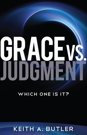 Grace vs. Judgment: Which One Is It? Keith Butler