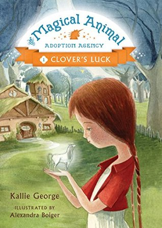 The Magical Animal Adoption Agency, Book 1: Clover's Luck