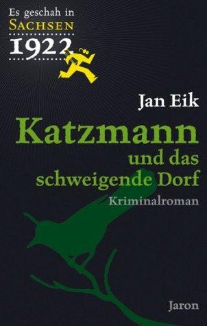 Katzmann und das schweigende Dorf: Katzmanns dritter Fall (Es geschah in Sachsen 3) Jan Eik