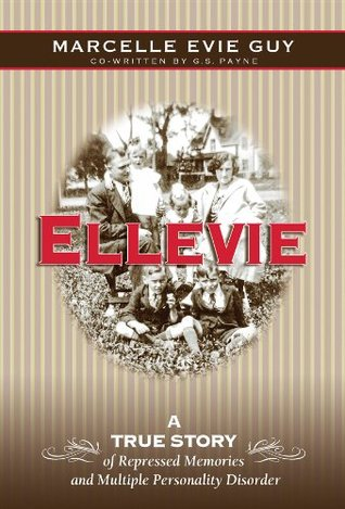Ellevie: A True Story of Repressed Memories and Multiple Personality Disorder Marcelle Evie Guy