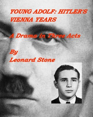 Young Adolf: Hitlers Vienna Years Leonard Stone