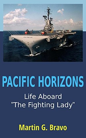PACIFIC HORIZONS: Life Aboard The Fighting Lady Martin G. Bravo