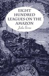 Eight Hundred Leagues On The Amazon (Annotated)