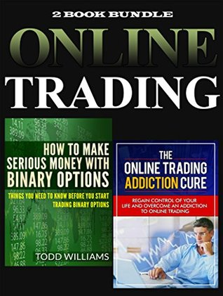 Online Trading: How To Make Serious Money With Binary Options - Things You Need To Know Before You Start Trading Binary Options & The Online Trading Addiction ... binary options, day trading, Book 3) Day Traders Professional Group