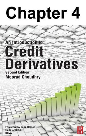 Chapter 004, Credit Derivatives: Basic Applications  by  Moorad Choudhry