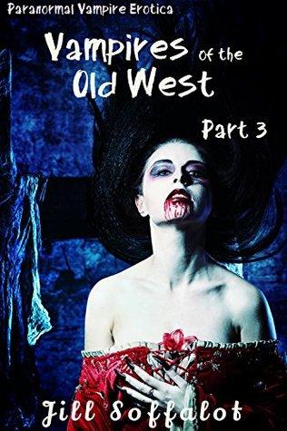 Vampires in the Old West: Part 1: (Paranormal Vampire Erotica) Jill Soffalot