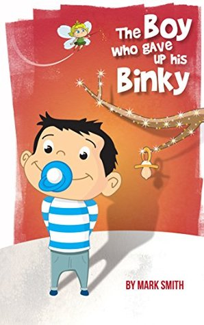 The boy who gave up his binky (Child Milestones Book 1)  by  Mark Smith