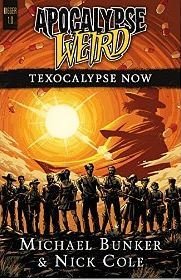 Apocalypse Weird: Texocalypse Now by Michael Bunker and Nick Cole